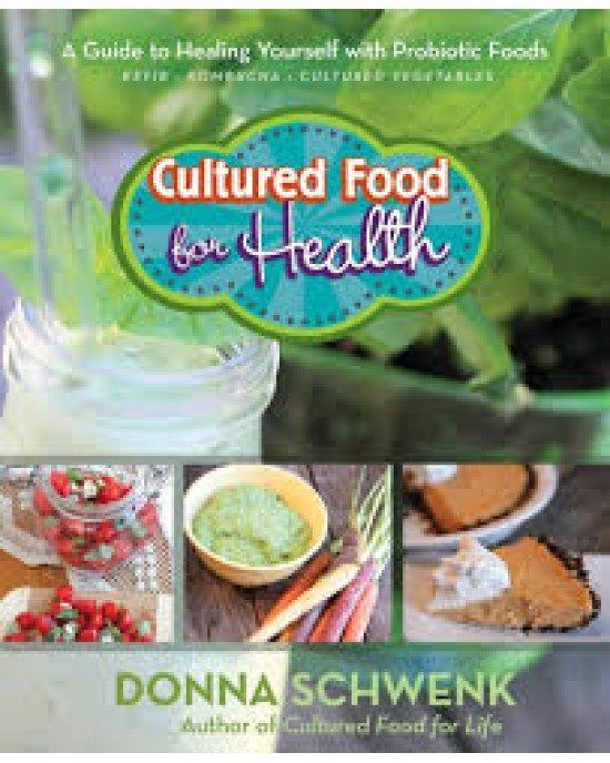 Cultured Food For Health A Guide to Healing Yourself with Probiotic Foods Kefir- Kombucha - Cultured Vegetables (9781401947835)