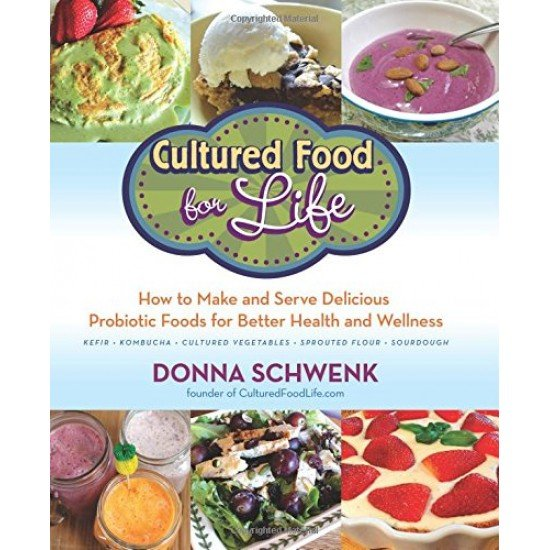 Cultured Food For Life How to Make and Serve Delicious Probiotic Foods.