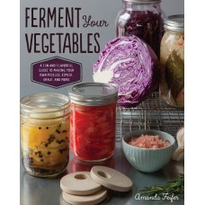 Ferment Your Vegetables: A Fun and Flavorful Guide to Making Your Own Pickles, Kimchi, Kraut, and More (9781592336821)