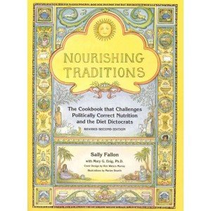 Nourishing Traditions - The Cookbook that Challenges The Politically Correct Diet!