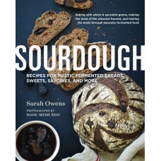 Sourdough Recipes for Rustic Fermented Breads, Sweets, Savories and More.